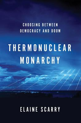 Thermonuclear Monarchy By Scarry, Elaine