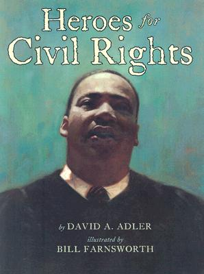 Heroes for Civil Rights By Adler, David A./ Farnsworth, Bill (ILT)