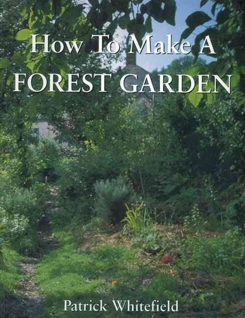How to Make a Forest Garden By Whitefield, Patrick